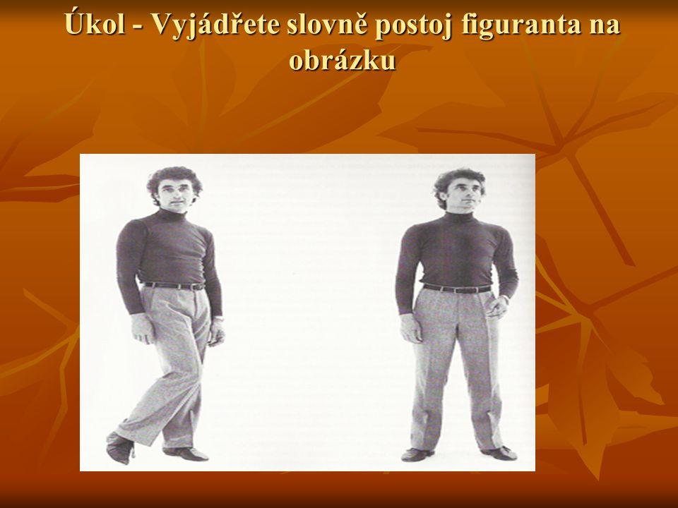 Úkol - Vyjádřete slovně postoj figuranta na obrázku Úkol - Vyjádřete slovně postoj figuranta na obrázku