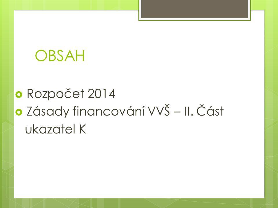 OBSAH  Rozpočet 2014  Zásady financování VVŠ – II. Část ukazatel K