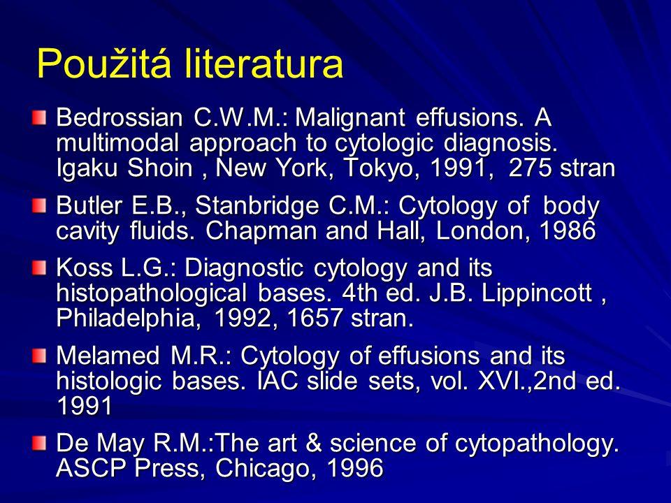 Použitá literatura Bedrossian C.W.M.: Malignant effusions.