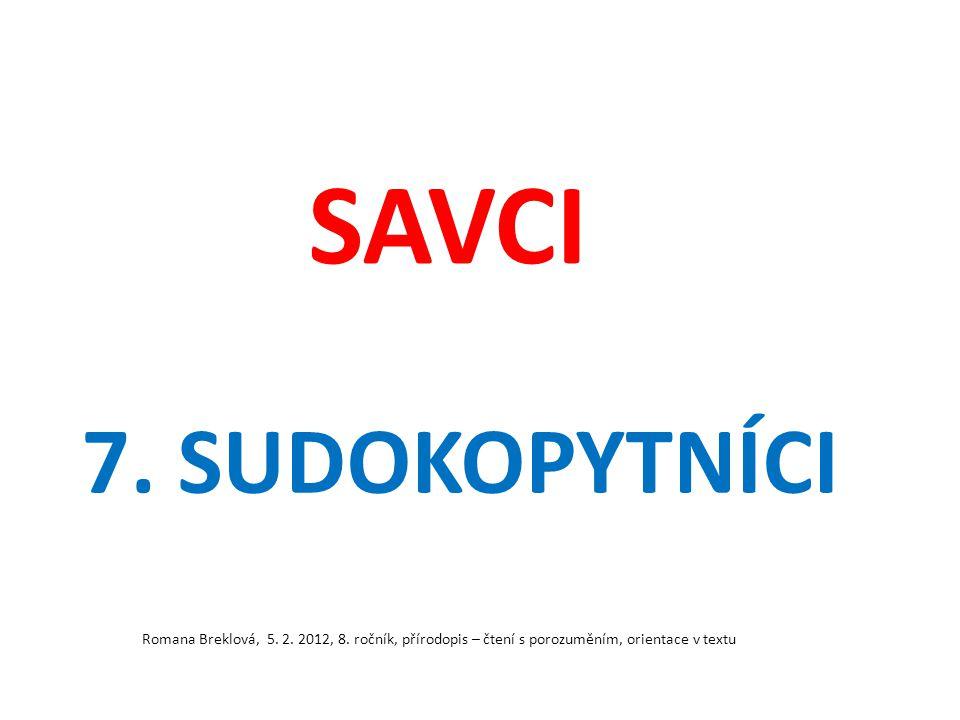 SAVCI 7. SUDOKOPYTNÍCI Romana Breklová, 5. 2. 2012, 8. ročník, přírodopis – čtení s porozuměním, orientace v textu