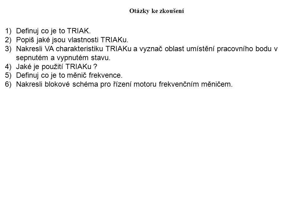 Otázky ke zkoušení 1)Definuj co je to TRIAK. 2)Popiš jaké jsou vlastnosti TRIAKu. 3)Nakresli VA charakteristiku TRIAKu a vyznač oblast umístění pracov