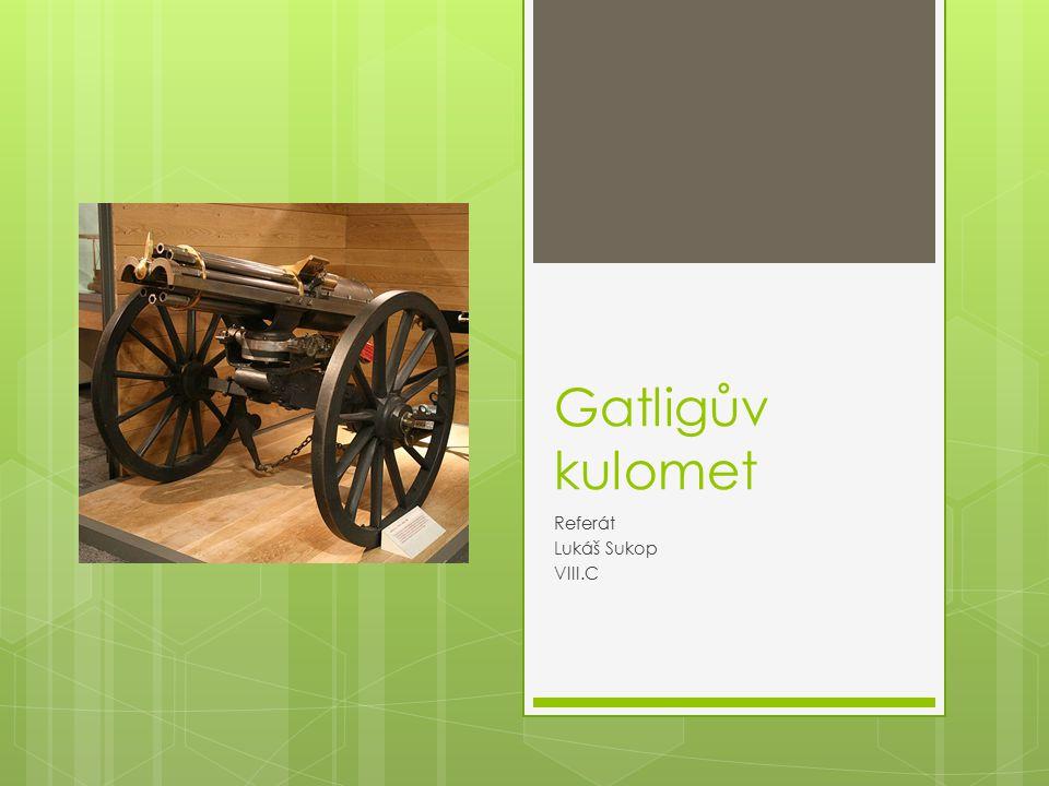 Gatligův kulomet Referát Lukáš Sukop VIII.C