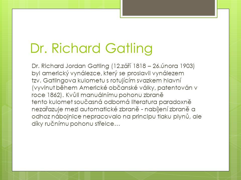 Dr. Richard Gatling Dr. Richard Jordan Gatling (12.září 1818 – 26.února 1903) byl americký vynálezce, který se proslavil vynálezem tzv. Gatlingova kul