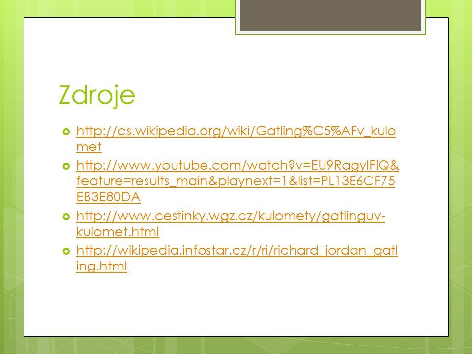 Zdroje  http://cs.wikipedia.org/wiki/Gatling%C5%AFv_kulo met http://cs.wikipedia.org/wiki/Gatling%C5%AFv_kulo met  http://www.youtube.com/watch?v=EU