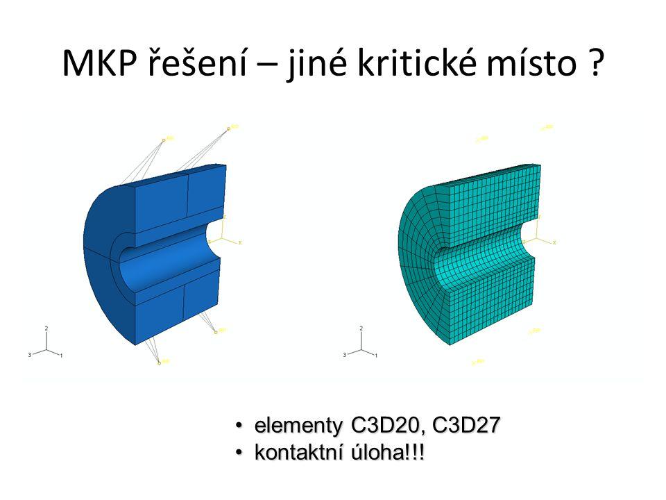 MKP řešení – jiné kritické místo ? elementy C3D20, C3D27elementy C3D20, C3D27 kontaktní úloha!!!kontaktní úloha!!!