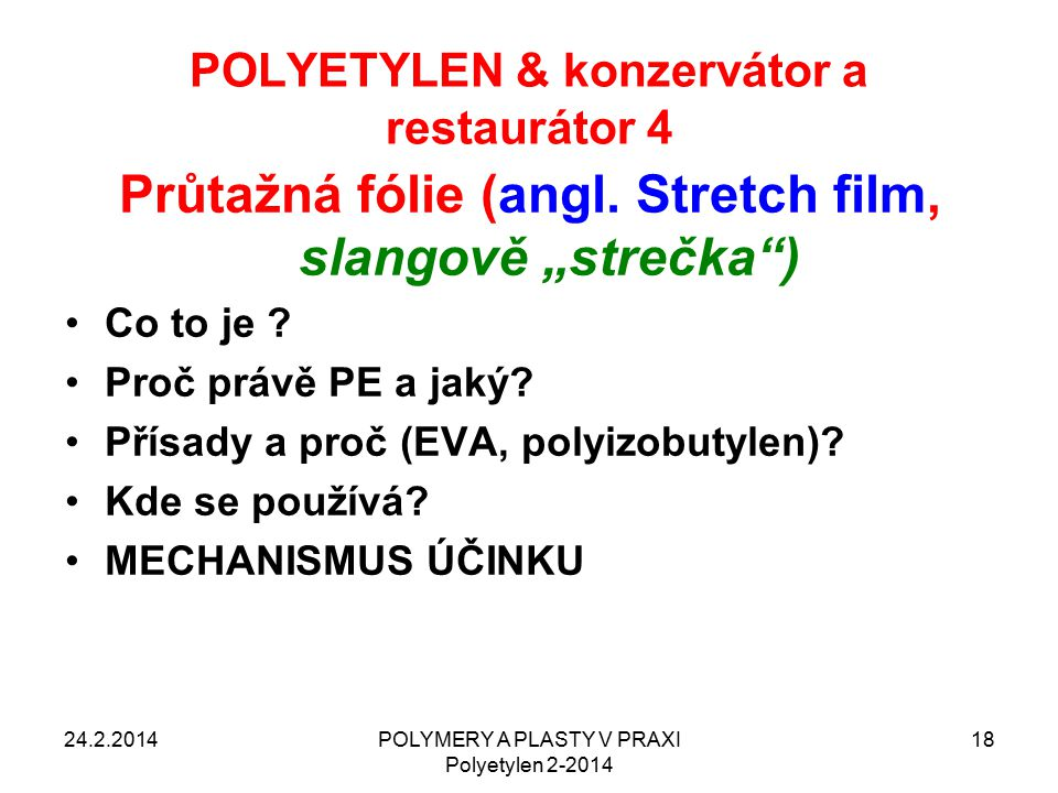 "POLYETYLEN & konzervátor a restaurátor 4 24.2.2014POLYMERY A PLASTY V PRAXI Polyetylen 2-2014 18 Průtažná fólie (angl. Stretch film, slangově ""strečka"
