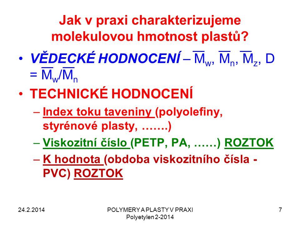 Jak v praxi charakterizujeme molekulovou hmotnost plastů? VĚDECKÉ HODNOCENÍ – M w, M n, M z, D = M w /M n TECHNICKÉ HODNOCENÍ –Index toku taveniny (po