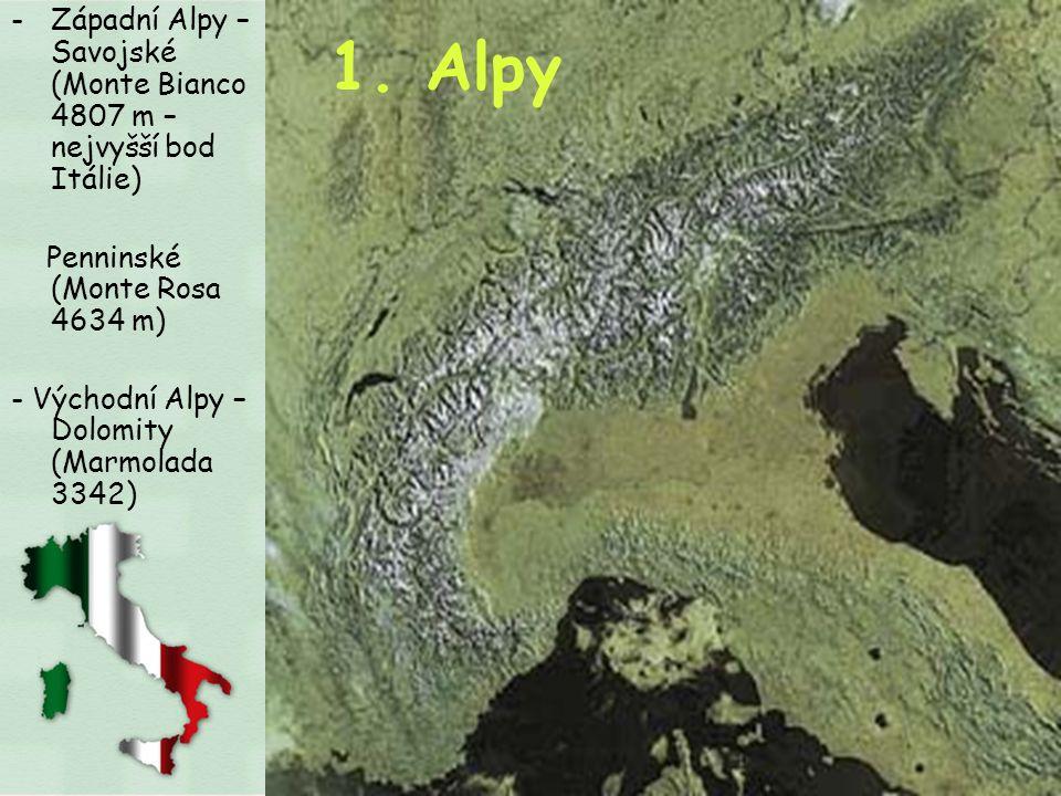 -Západní Alpy – Savojské (Monte Bianco 4807 m – nejvyšší bod Itálie) Penninské (Monte Rosa 4634 m) - Východní Alpy – Dolomity (Marmolada 3342) 1. Alpy