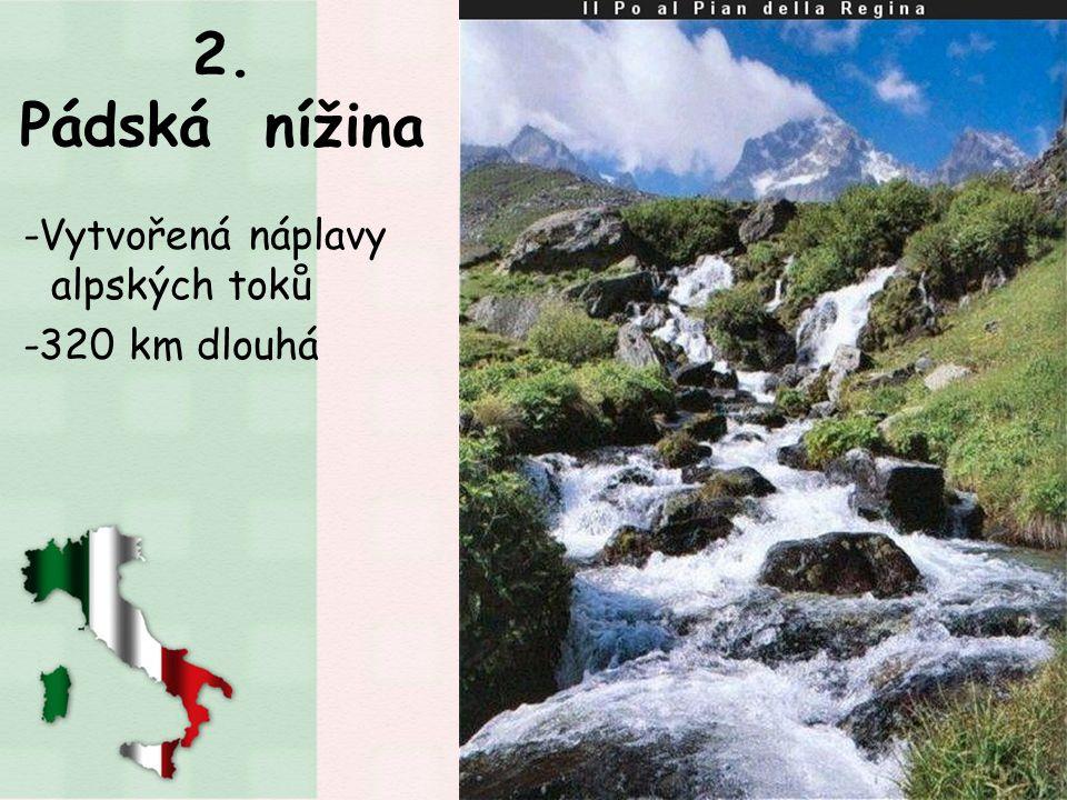 2. Pádská nížina -Vytvořená náplavy alpských toků -320 km dlouhá