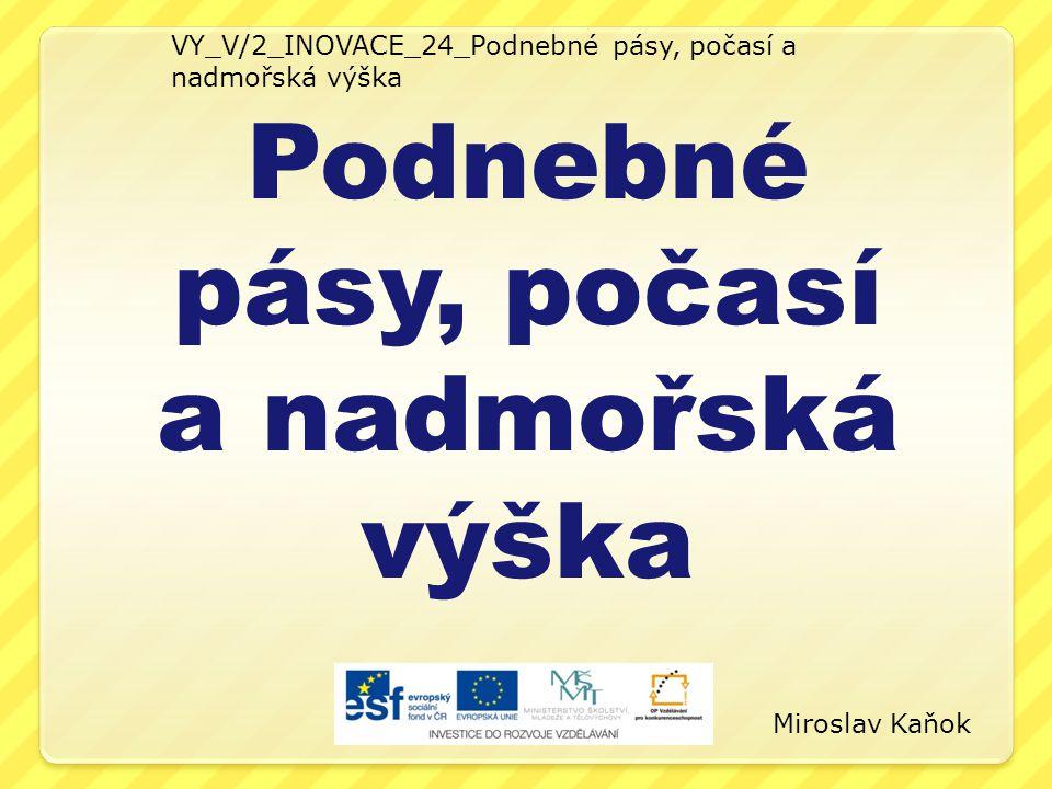 VY_V/2_INOVACE_24_Podnebné pásy, počasí a nadmořská výška Podnebné pásy, počasí a nadmořská výška Miroslav Kaňok