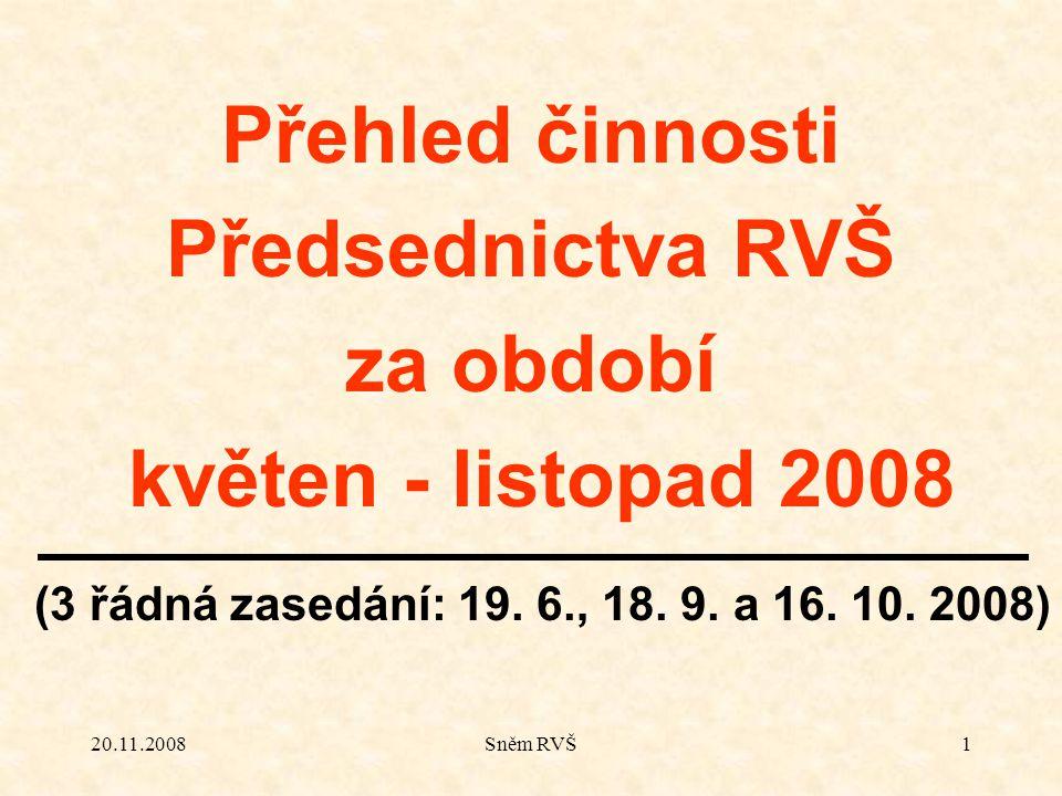 20.11.2008Sněm RVŠ1 Přehled činnosti Předsednictva RVŠ za období květen - listopad 2008 (3 řádná zasedání: 19. 6., 18. 9. a 16. 10. 2008)