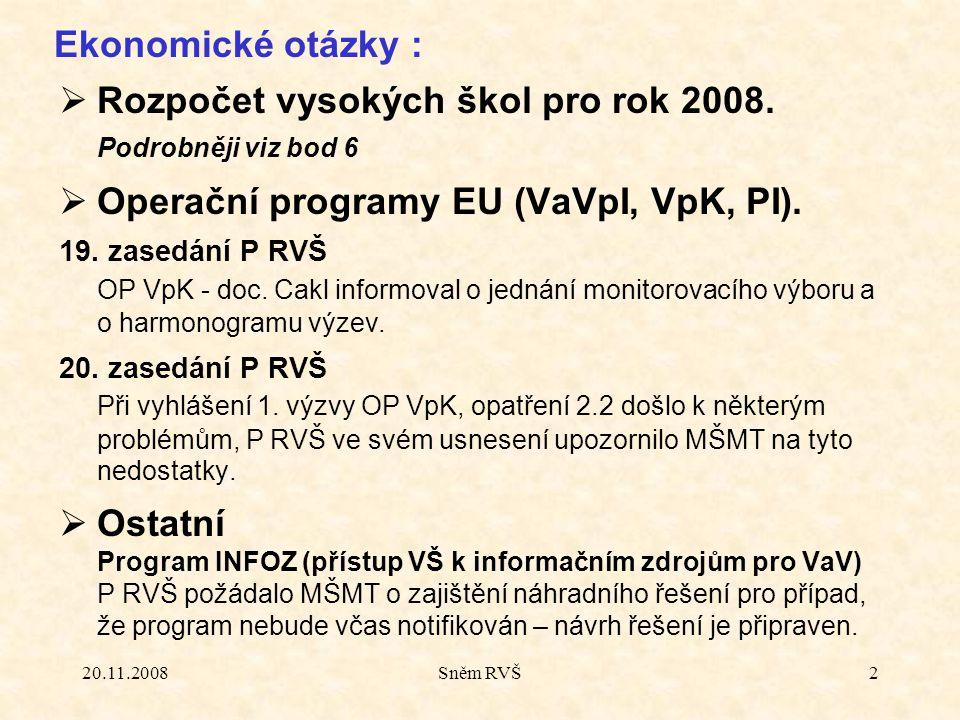 20.11.2008Sněm RVŠ2  Rozpočet vysokých škol pro rok 2008. Podrobněji viz bod 6  Operační programy EU (VaVpI, VpK, PI). 19. zasedání P RVŠ OP VpK - d