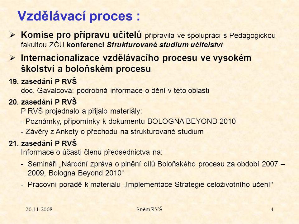 20.11.2008Sněm RVŠ5  Bílá kniha terciárního vzdělávání (BKTV) - Pracovní komise a členové RVŠ byli požádáni o přípravu připomínek k BKTV, vypracované připomínky byly odeslány na MŠMT -Vypořádání těchto připomínek bylo prezentováno na 20.
