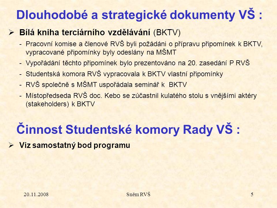 20.11.2008Sněm RVŠ5  Bílá kniha terciárního vzdělávání (BKTV) - Pracovní komise a členové RVŠ byli požádáni o přípravu připomínek k BKTV, vypracované