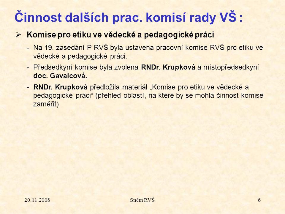 20.11.2008Sněm RVŠ6 Činnost dalších prac. komisí rady VŠ :  Komise pro etiku ve vědecké a pedagogické práci -Na 19. zasedání P RVŠ byla ustavena prac