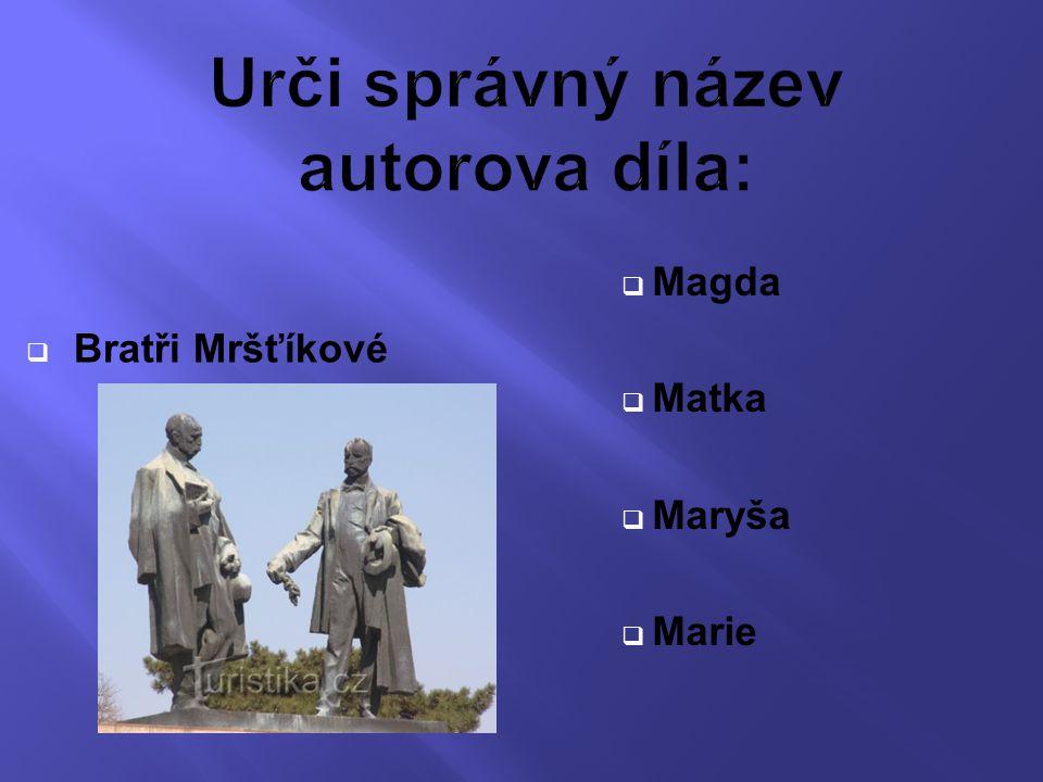  Bratři Mršťíkové  Magda  Matka  Maryša  Marie