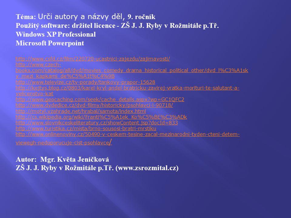 Téma: Urči autory a názvy děl, 9. ročník Použitý software: držitel licence - ZŠ J.