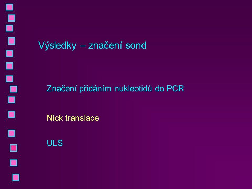Výsledky – značení sond Značení přidáním nukleotidů do PCR Nick translace ULS Nick translace