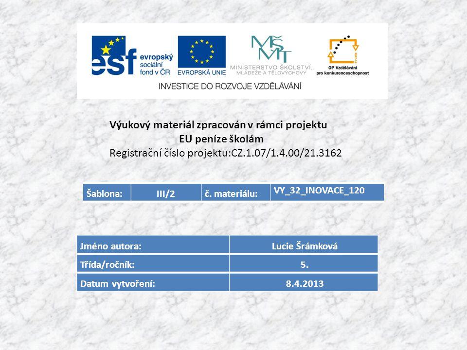 Šablona:III/2č. materiálu: VY_32_INOVACE_120 Jméno autora: Lucie Šrámková Třída/ročník: 5.