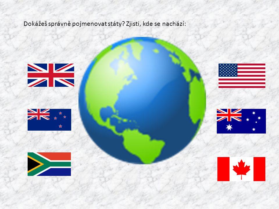 Dokážeš správně pojmenovat státy Zjisti, kde se nachází: