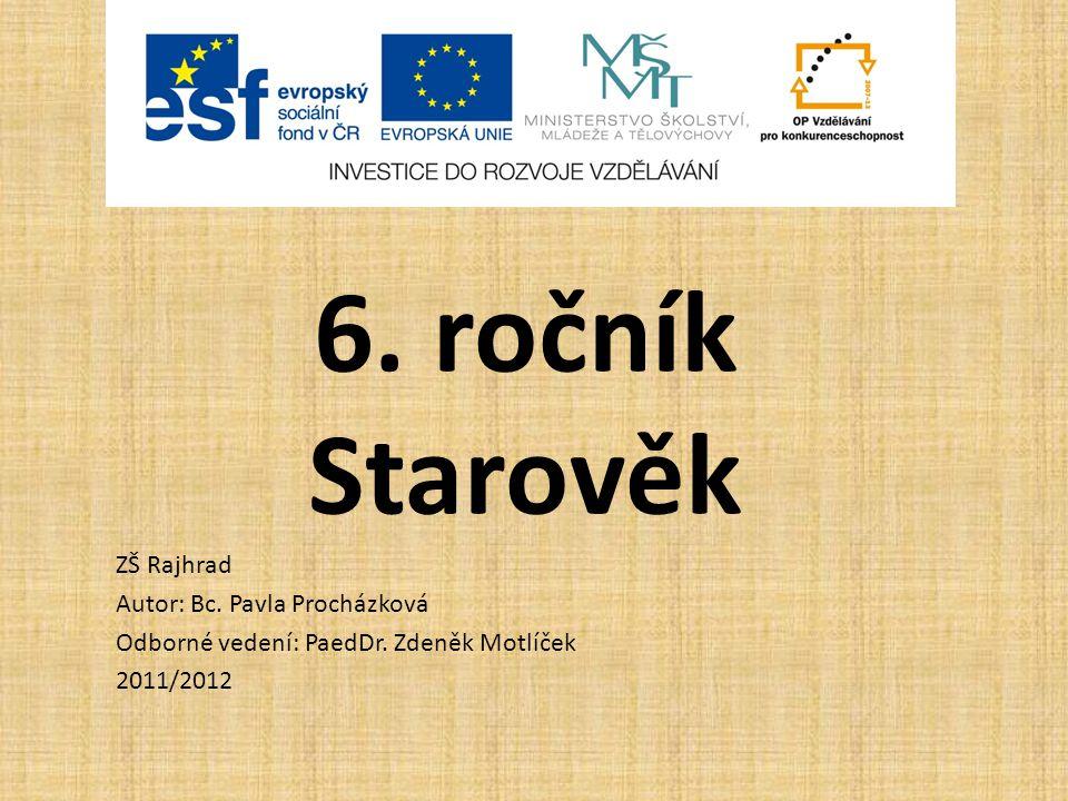 6. ročník Starověk ZŠ Rajhrad Autor: Bc. Pavla Procházková Odborné vedení: PaedDr. Zdeněk Motlíček 2011/2012