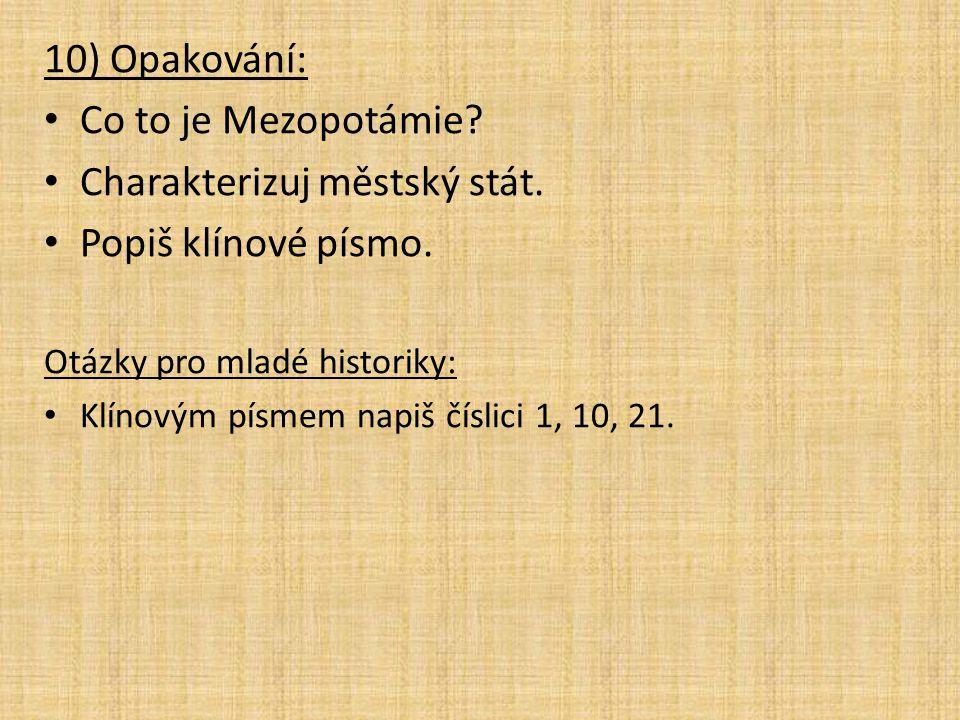 10) Opakování: Co to je Mezopotámie.Charakterizuj městský stát.