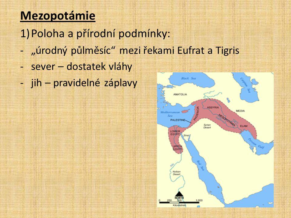 """Mezopotámie 1)Poloha a přírodní podmínky: -""""úrodný půlměsíc mezi řekami Eufrat a Tigris -sever – dostatek vláhy -jih – pravidelné záplavy"""