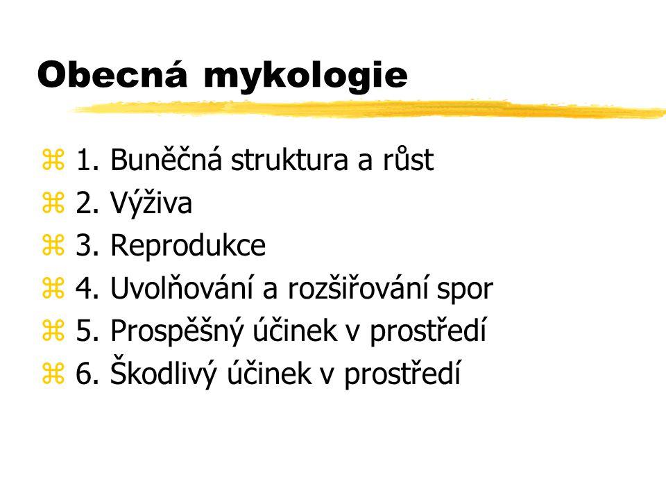 Obecná mykologie z 1. Buněčná struktura a růst z 2. Výživa z 3. Reprodukce z 4. Uvolňování a rozšiřování spor z 5. Prospěšný účinek v prostředí z 6. Š