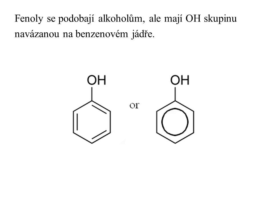 Fenoly se podobají alkoholům, ale mají OH skupinu navázanou na benzenovém jádře.