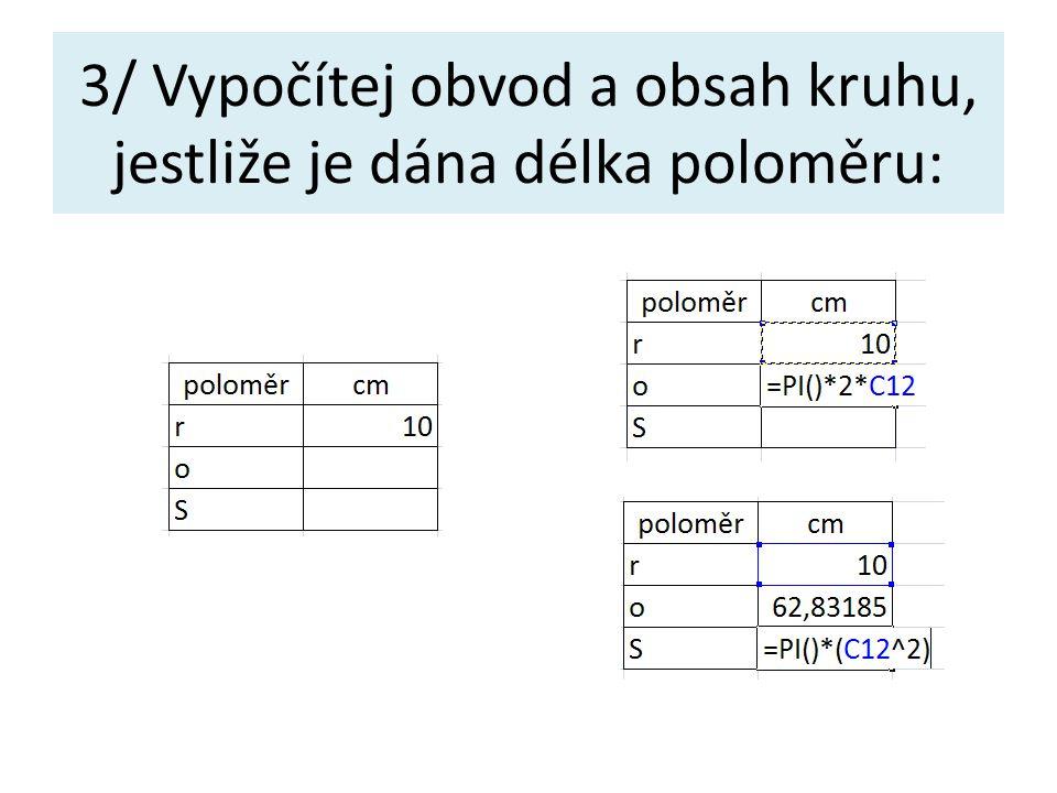 3/ Vypočítej obvod a obsah kruhu, jestliže je dána délka poloměru:
