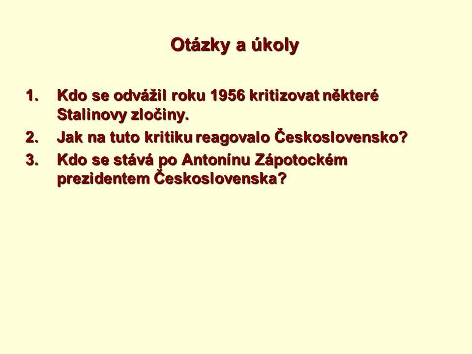 Otázky a úkoly 1.Kdo se odvážil roku 1956 kritizovat některé Stalinovy zločiny.