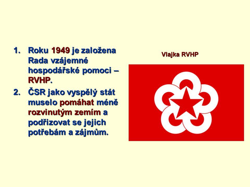1.Roku 1949 je založena Rada vzájemné hospodářské pomoci – RVHP.