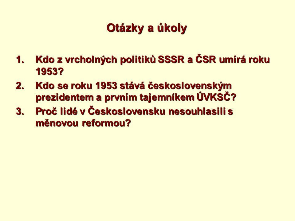 Otázky a úkoly 1.Kdo z vrcholných politiků SSSR a ČSR umírá roku 1953.