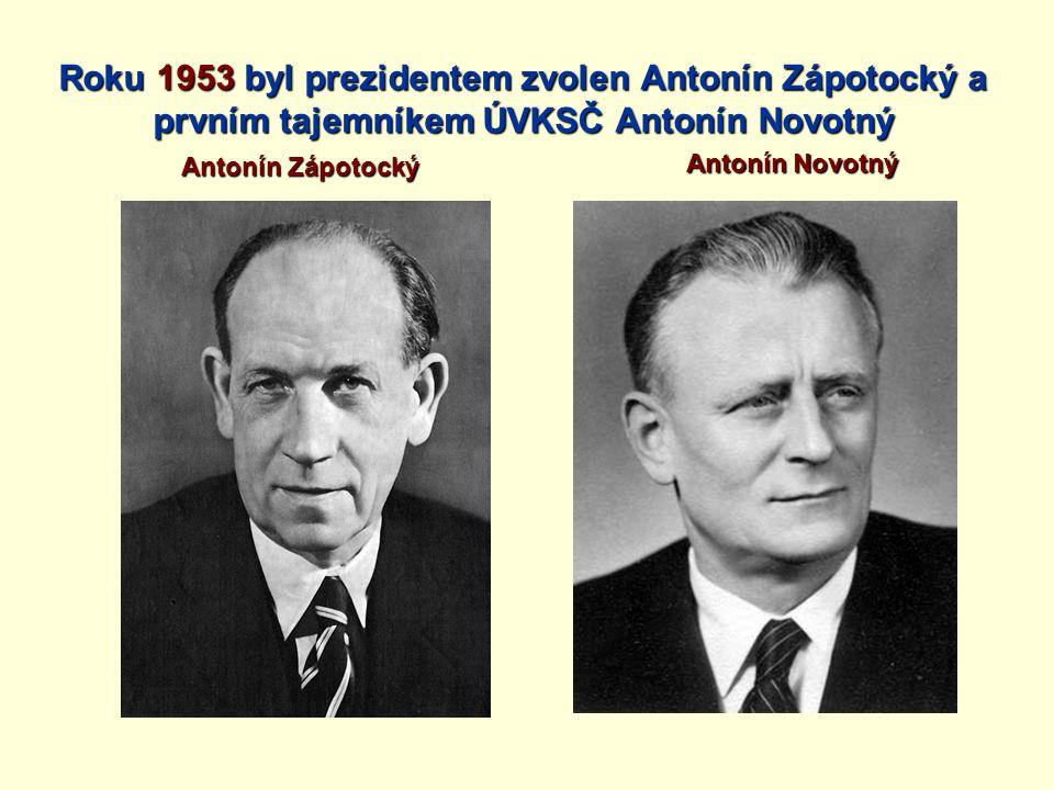 Roku 1953 byl prezidentem zvolen Antonín Zápotocký a prvním tajemníkem ÚVKSČ Antonín Novotný Antonín Zápotocký Antonín Novotný