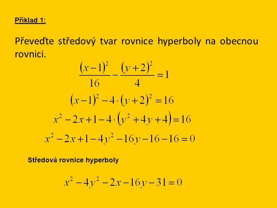 Převeďte středový tvar rovnice hyperboly na obecnou rovnici. Příklad 1: Středová rovnice hyperboly