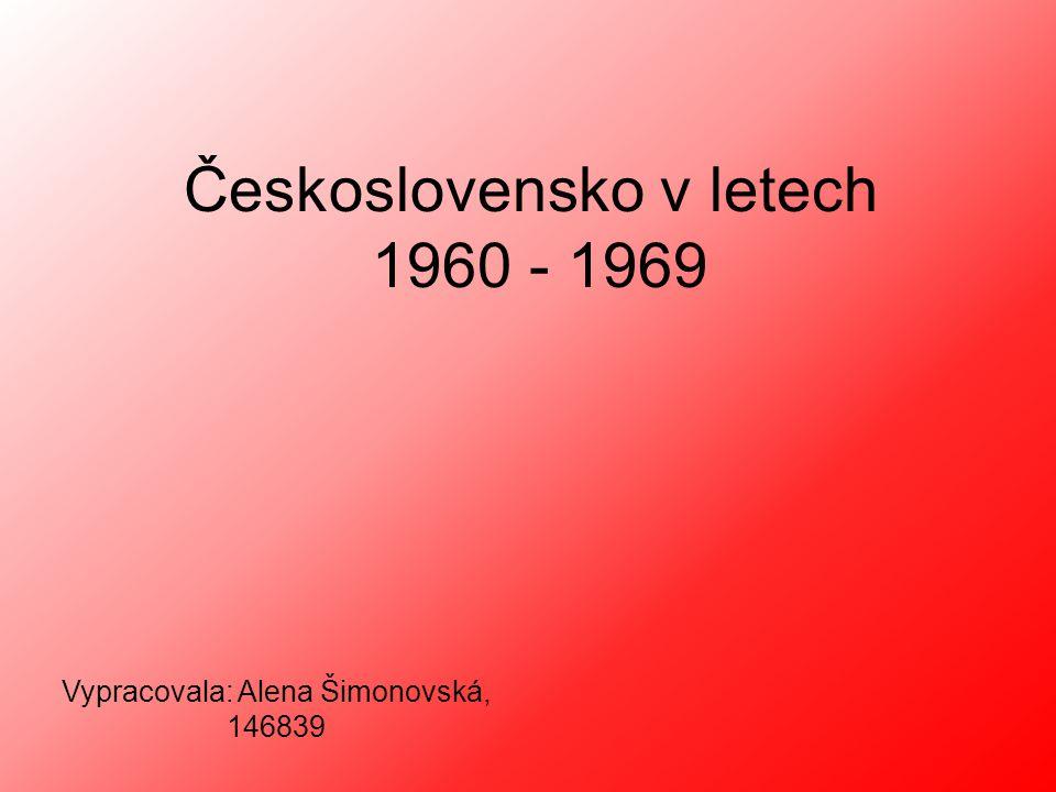 Československo v letech 1960 - 1969 Vypracovala: Alena Šimonovská, 146839