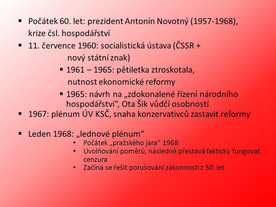  Počátek 60. let: prezident Antonín Novotný (1957-1968), krize čsl. hospodářství  11. července 1960: socialistická ústava (ČSSR + nový státní znak)