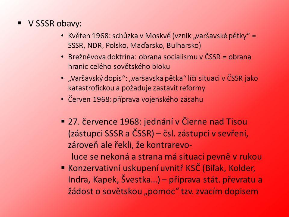 """ V SSSR obavy: Květen 1968: schůzka v Moskvě (vznik """"varšavské pětky"""" = SSSR, NDR, Polsko, Maďarsko, Bulharsko) Brežněvova doktrína: obrana socialism"""