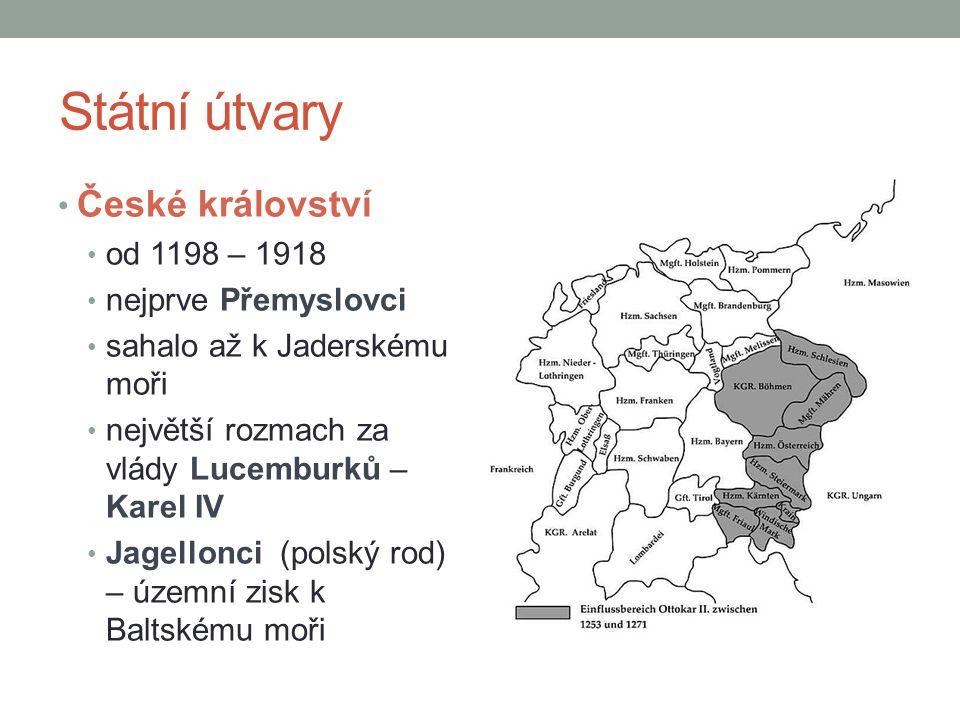 Státní útvary České království od 1198 – 1918 nejprve Přemyslovci sahalo až k Jaderskému moři největší rozmach za vlády Lucemburků – Karel IV Jagellon