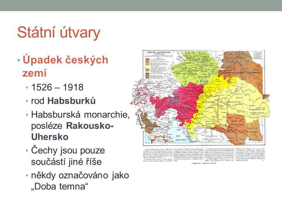 Státní útvary Úpadek českých zemí 1526 – 1918 rod Habsburků Habsburská monarchie, posléze Rakousko- Uhersko Čechy jsou pouze součástí jiné říše někdy