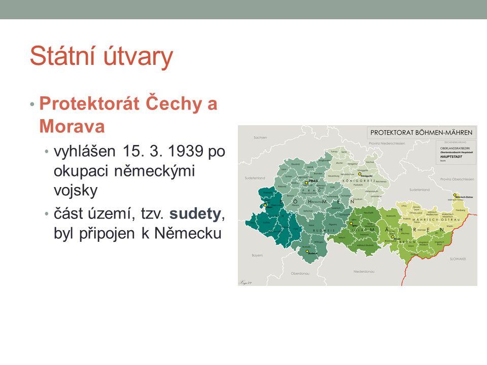 Státní útvary Protektorát Čechy a Morava vyhlášen 15. 3. 1939 po okupaci německými vojsky část území, tzv. sudety, byl připojen k Německu