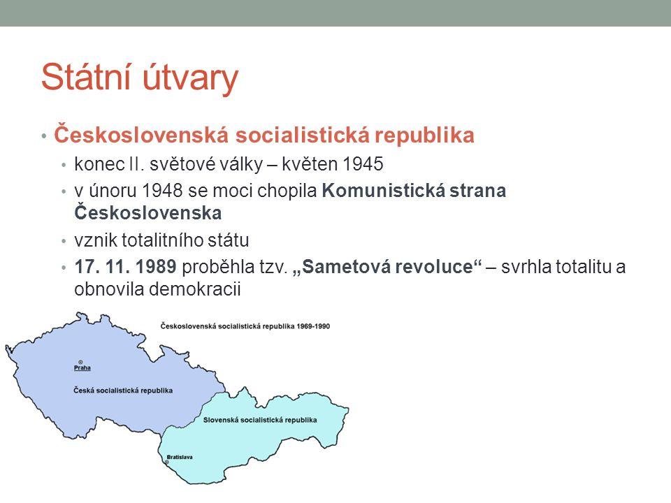 Státní útvary Československá socialistická republika konec II. světové války – květen 1945 v únoru 1948 se moci chopila Komunistická strana Českoslove