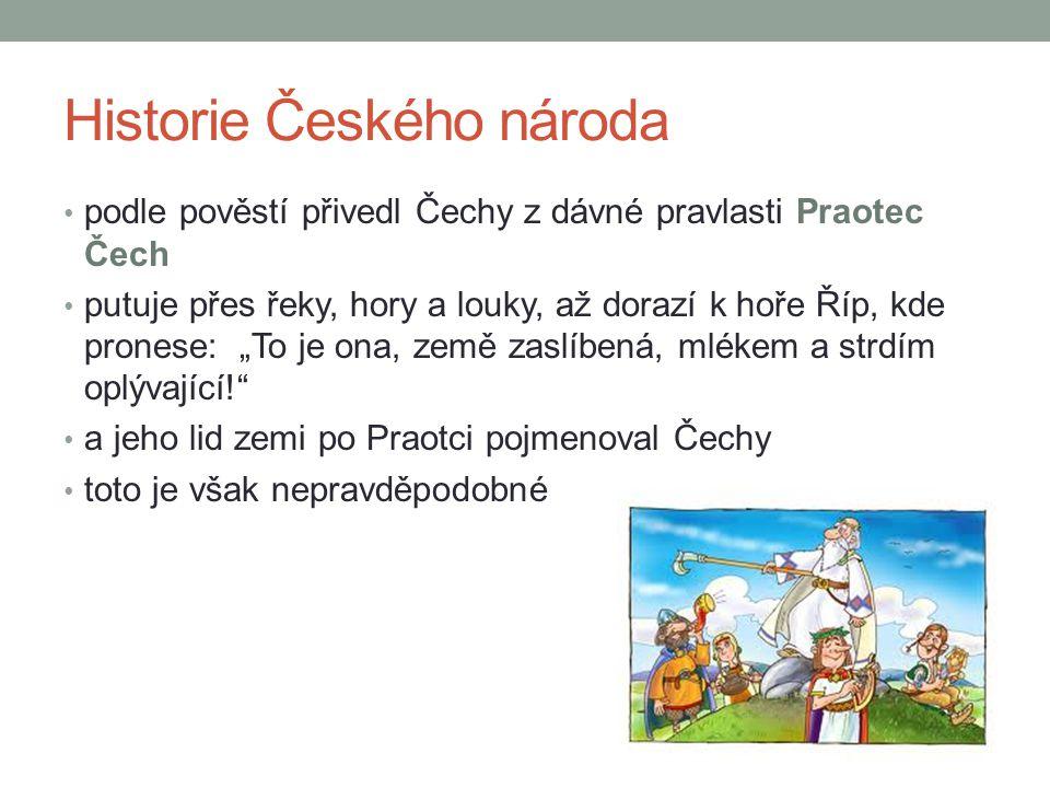 Historie Českého národa podle pověstí přivedl Čechy z dávné pravlasti Praotec Čech putuje přes řeky, hory a louky, až dorazí k hoře Říp, kde pronese: