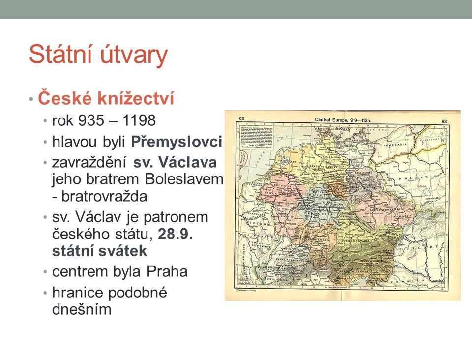 Státní útvary České knížectví rok 935 – 1198 hlavou byli Přemyslovci zavraždění sv. Václava jeho bratrem Boleslavem - bratrovražda sv. Václav je patro