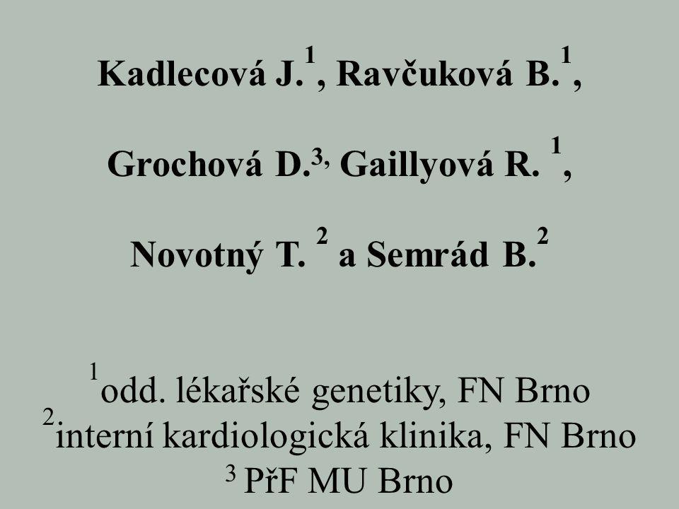 Kadlecová J. 1, Ravčuková B. 1, Grochová D. 3, Gaillyová R. 1, Novotný T. 2 a Semrád B. 2 1 odd. lékařské genetiky, FN Brno 2 interní kardiologická kl