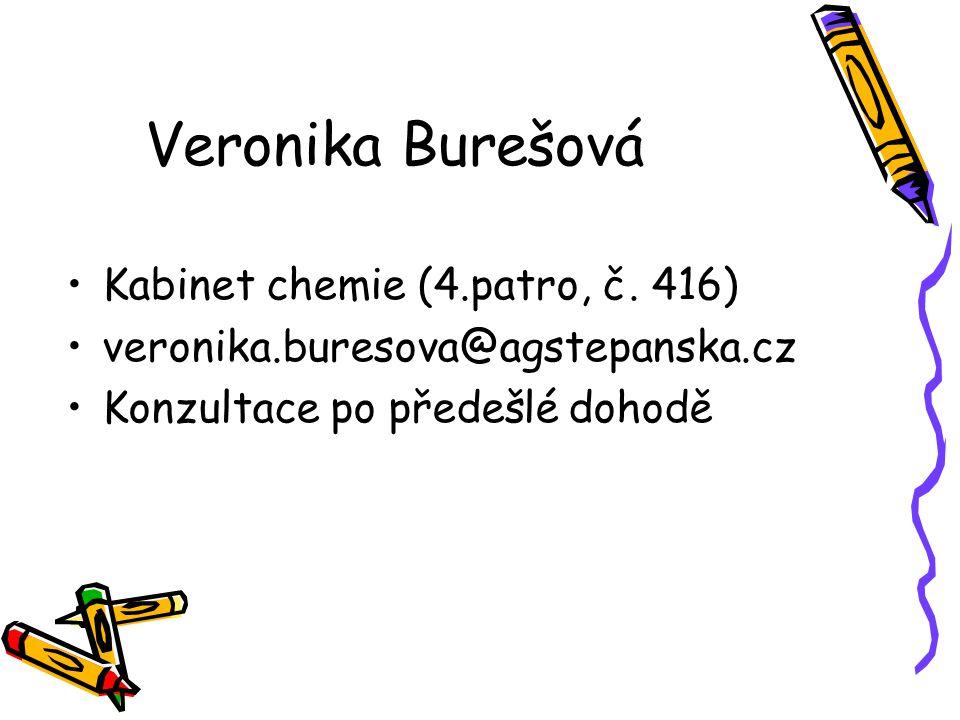 Veronika Burešová Kabinet chemie (4.patro, č. 416) veronika.buresova@agstepanska.cz Konzultace po předešlé dohodě