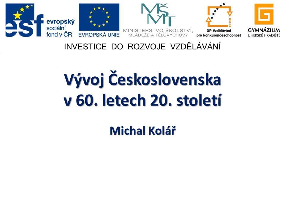 Vývoj Československa v 60. letech 20. století Michal Kolář