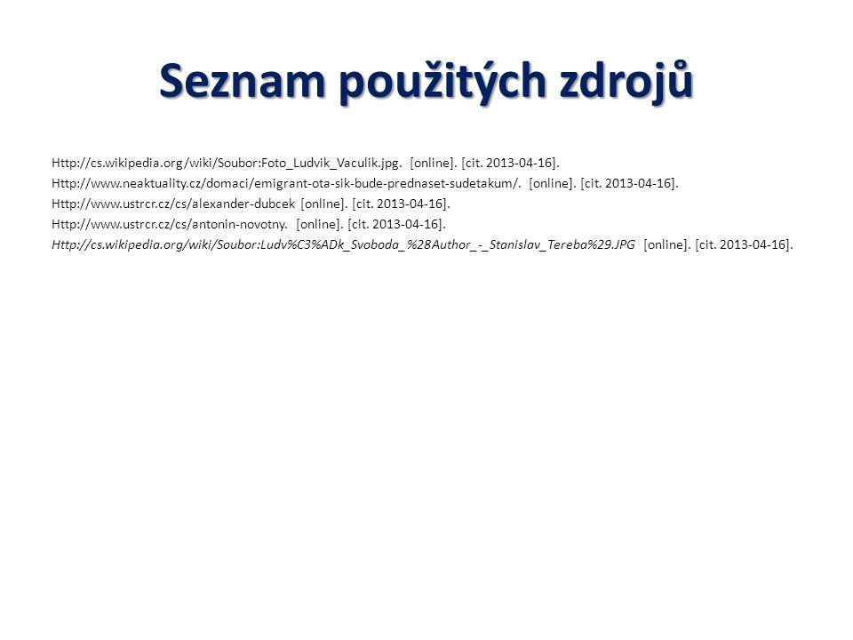 Seznam použitých zdrojů Http://cs.wikipedia.org/wiki/Soubor:Foto_Ludvik_Vaculik.jpg.