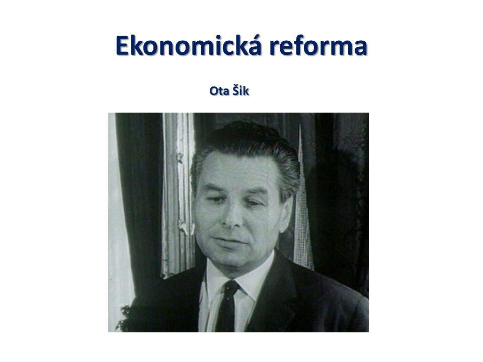 Ekonomickáreforma Hospodářský plán měl určovat zejména trh ČSSR se mělo vrátit na světové trhy