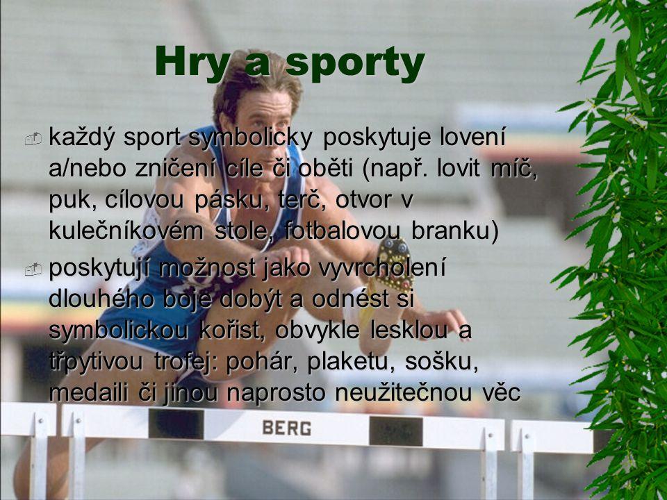 Hry a sporty  každý sport symbolicky poskytuje lovení a/nebo zničení cíle či oběti (např.